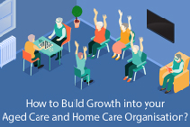 Aged Care and Home Care Growth: Stay Ahead of the Competition